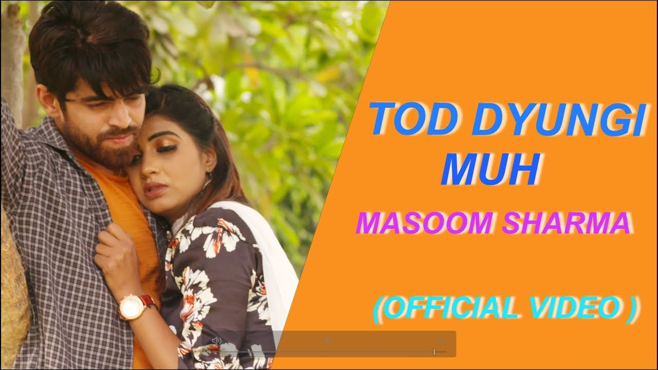 Video: Tod Dyungi Muh By Masoom Sharma ft. Sonika Singh