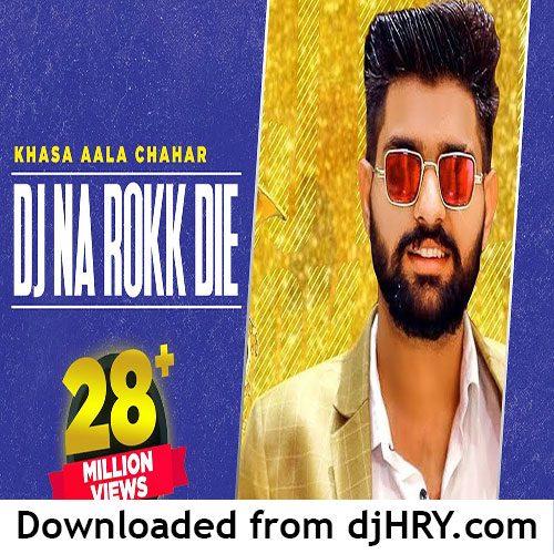 Dj Na Rok Die By Khasa Aala Chahar