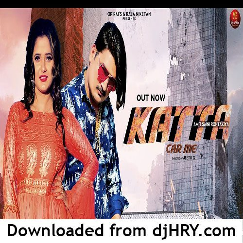 Katta Car Me By Amit Saini Rohtakiya ft. Anjali Raghav