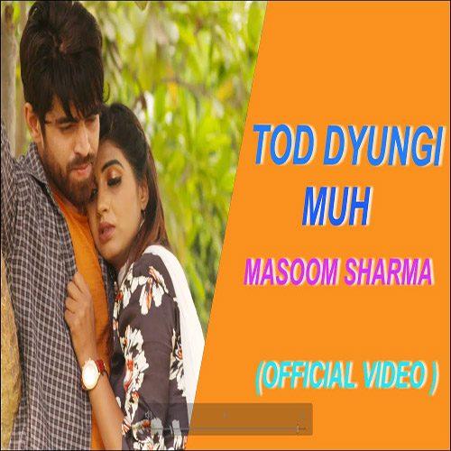 Tod Dyungi Muh By Masoom Sharma ft. Sonika Singh